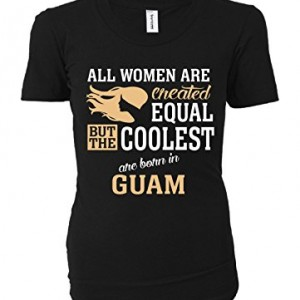 Coolest-Women-Are-Born-In-Guam-Ladies-T-shirt-0